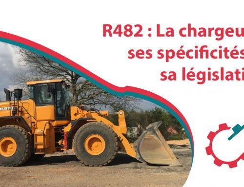 R482 : La chargeuse ses spécificités et sa législation