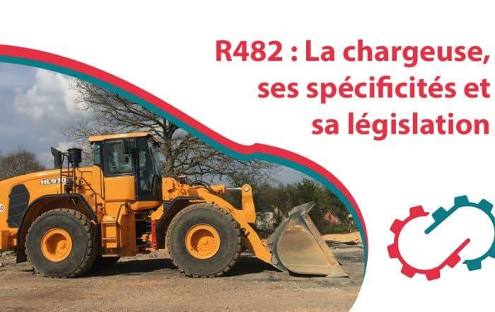 R482 : La chargeuse, ses spécificités et sa législation