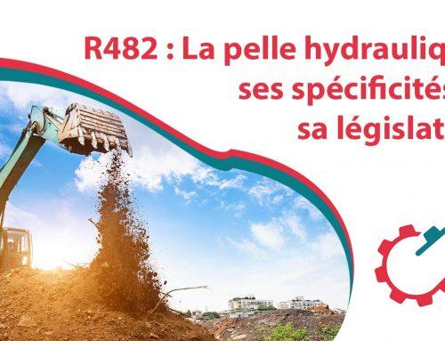 R482 : La pelle hydraulique ses spécifications et sa législation