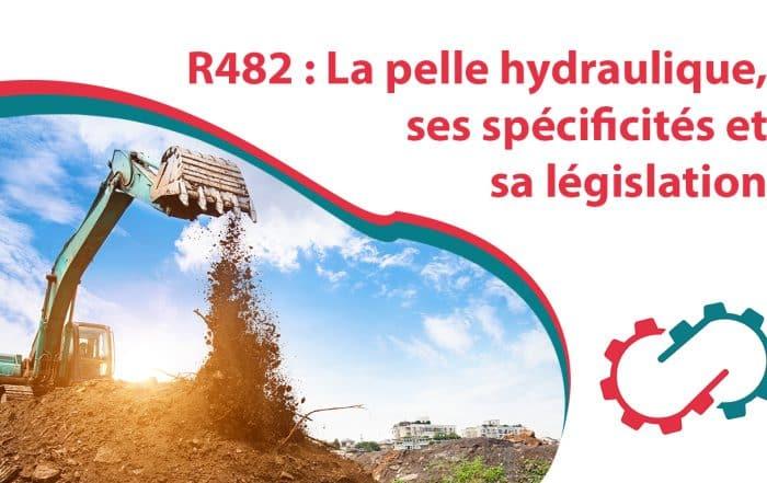 R482 Pelle hydraulique, spécificités et législation